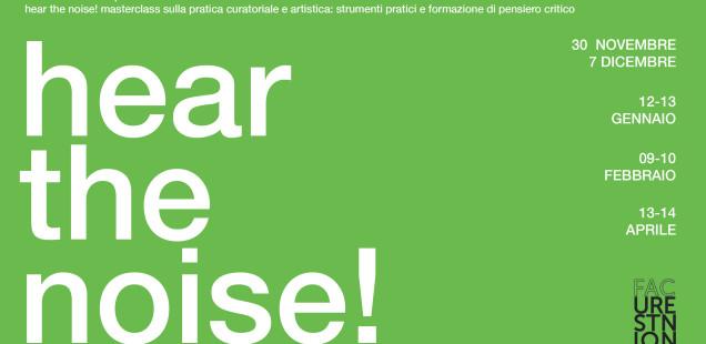 hear the noise! Programma di incontri di formazione per curatori e artisti per la creazione e lo sviluppo del pensiero critico e l'acquisizione di competenze pratiche