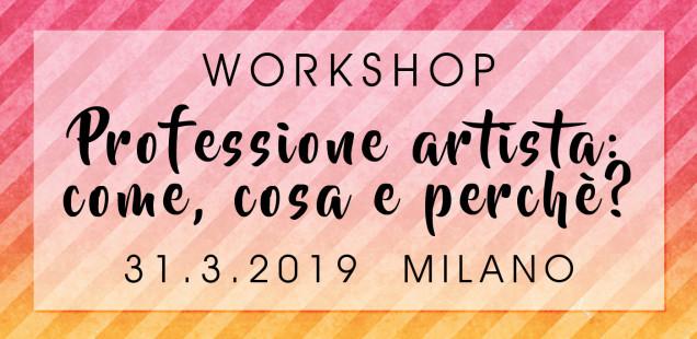WORKSHOP | Professione artista: come, cosa e perchè | 31.3.2019