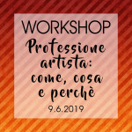 WORKSHOP Professione artista: come, cosa e perchè