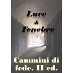 LUCE E TENEBRE. CAMMINI DI FEDE II EDIZIONE