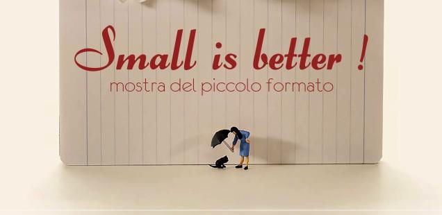 SMALL IS BETTER   mostra del piccolo formato