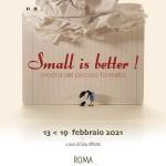 SMALL IS BETTER | mostra del piccolo formato
