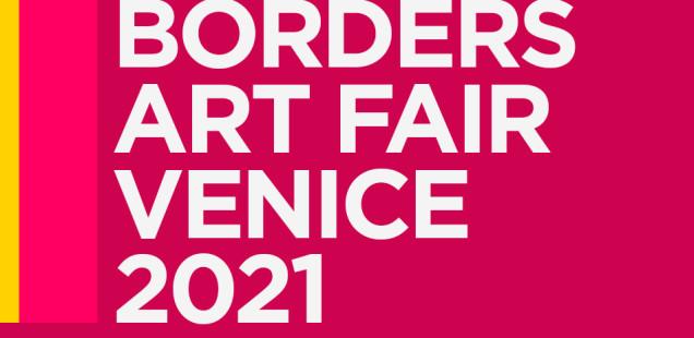 CALL FOR ARTISTS: BORDERS | VENICE JUN-SEPT 2021