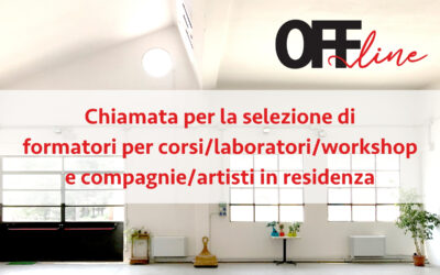 OFFLINE – Chiamata per la selezione di formatori e compagnie/artisti in residenza